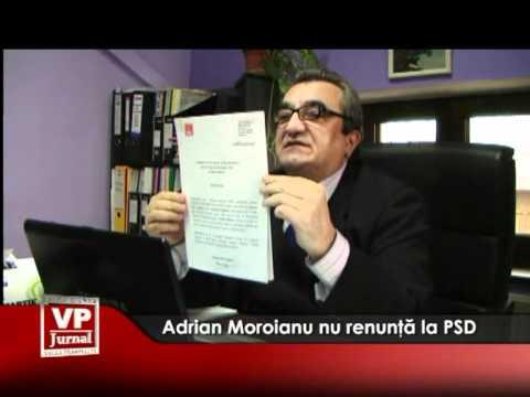 Adrian Moroianu nu renunţă la PSD