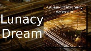 Ambelion: Lunacy Dream {Quasi-Stationary, Track 07)