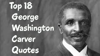 Top 18 George Washington Carver Quotes - The American botanist & inventor