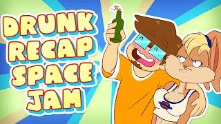Drunk ReCAP: SPACE JAM