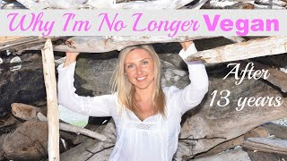 Why I'm No Longer Vegan (13 years on a vegan diet)