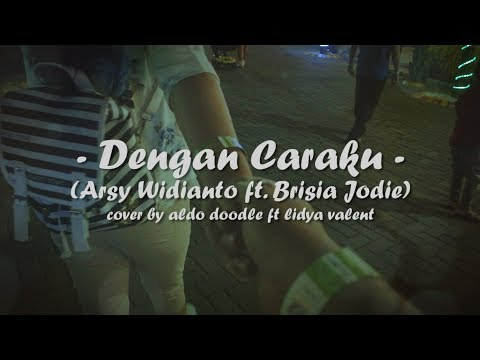 , title : 'DENGAN CARAKU - ARSY WIDIANTO FT BRISIA JODIE (NEW ARRANGEMENT WITH LYRIC VIDEO)'