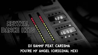 DJ Sammy Feat. Carisma - You're My Angel (Original Mix) [HQ]