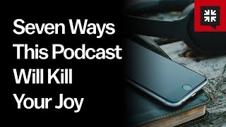 Seven Ways This Podcast Will Kill Your Joy // Ask Pastor John