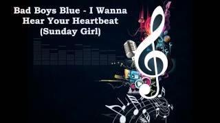 Bad Boys Blue - I Wanna Hear Your Heartbeat (Sunday Girl)