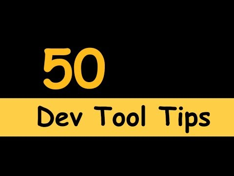 50 Dev tool tips and tricks:  Become an expert front end developer