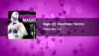 Future feat. T.I. - Magic (Dj Ghostfader Remix)