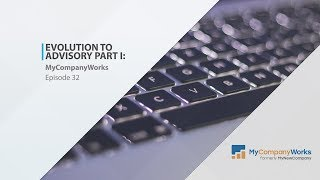 Evolution to Advisory Part I: MyCompanyWorks