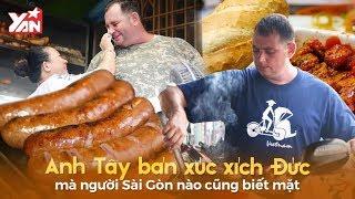 Anh Tây Bán Xúc Xích Đức Mà Người Sài Gòn Nào Cũng Biết Mặt   Món Ngon Yan Food