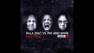 Talla 2XLC vs Pay and White - Don't Stop (Extended Version)
