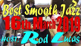 BEST SMOOTH JAZZ 'LIVE' TV SHOW | 16th March 2019 With Rod Lucas