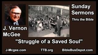 Struggle of a Saved Soul - J Vernon McGee - FULL Sunday Sermons