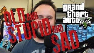 OLD AND STUPID AND SAD - GTA 5 Gameplay