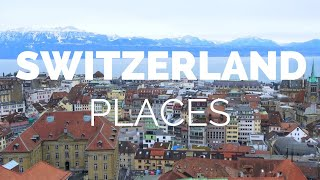 10 Best Places To Visit In Switzerland   Travel Video