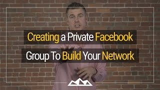 How To Use Private Facebook Groups To Build Your Network