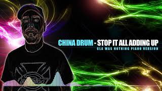 CHINA DRUM - Stop it All Adding Up (Cla Was Nothing PIANO VERSION)