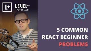 5 Common React Beginner Problems 2018
