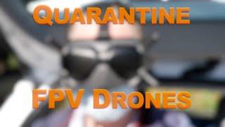 Quarantine FPV Drones #FPVFREESTYLE