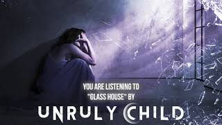 UNRULY CHILD - Glass house