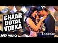 Chaar Bottle Vodka (Yo Yo Honey Singh) (Ragini MMS 2) Song Karaoke (Original Quality)