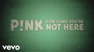 P!nk - How Come You're Not Here (Official Lyric Video)