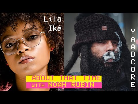 Lila Iké & Yaadcore | ABOUT THAT TIME