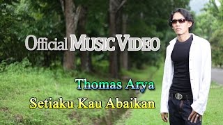 Thomas Arya - Setiaku Kau Abaikan [Official Music Video HD]