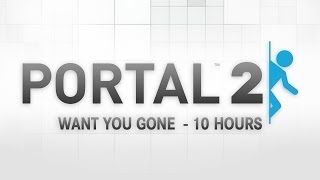 [10 Hours] Want You Gone - Portal 2