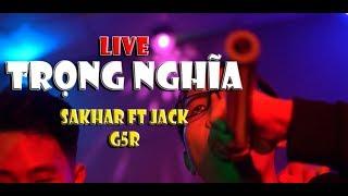 [LIVE G5R] TRỌNG NGHĨA - Sakhar Ft Jack