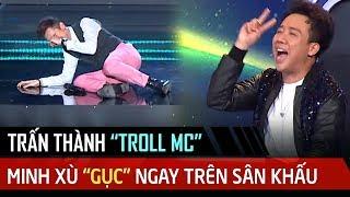 Trấn Thành troll 2 MC và tuyệt chiêu cuối đã khiến Minh Xù 'GỤC' trên sàn sân khấu