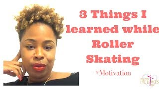 3 Things I Learned While Roller Skating