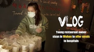 Vlog: Young restaurant owner stays in Wuhan to offer meals to hospitals