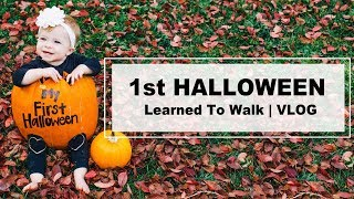 Baby's First Halloween | Learned How To Walk | October 2018 VLOG