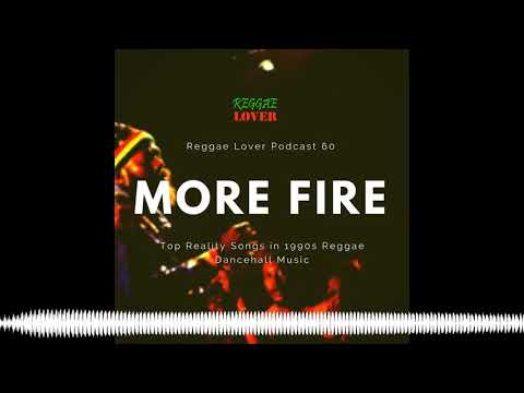 60 – Reggae Lover Podcast – More Fire