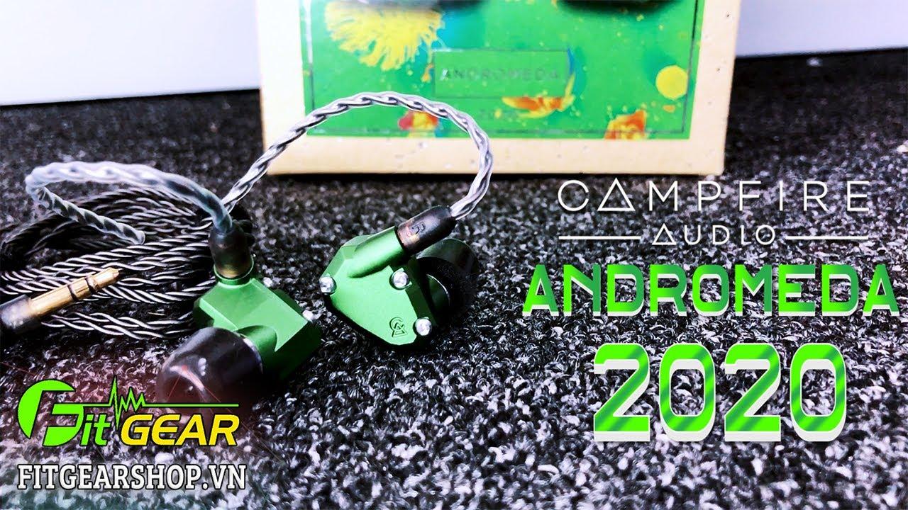 Campfire Audio ANDROMEDA 2020   Chiếc tai nghe này quá nổi tiếng rồi