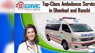 Get Elite Life Support ICU Ambulance Service in Dhanbad by Medivic