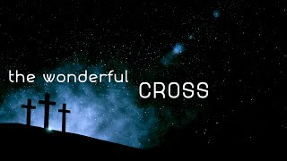 The Wonderful Cross w/ Lyrics (Chris Tomlin)