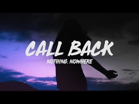 nothing,nowhere - call back (lyrics)