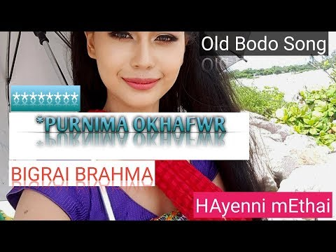 Purnima Okhafwr!! Bodo Song   Ft. Bigrai Brahma music video!! HAyenniMethai