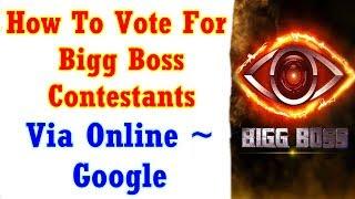 How To Vote Bigg Boss Contestants In Online Via Google - Must Watch