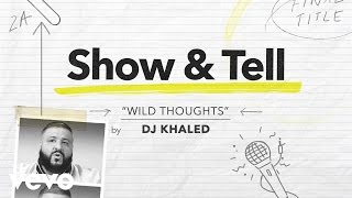 "Show & Tell: DJ Khaled ""Wild Thoughts"" ft. Rihanna & Bryson Tiller. 2017 DJ Khaled knows about diligence. He put in the time, ..."