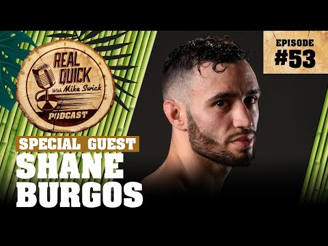 #53 – Shane Burgos – Real Quick With Mike Swick Podcast