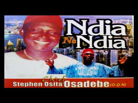 Chief Stephen Osita Osadebe Ndia Na Ndia Latest 2018