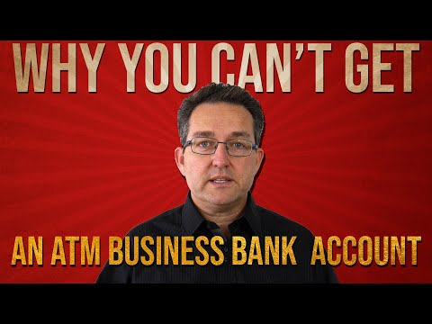 Why YOU Can't Get An ATM Business Bank Account
