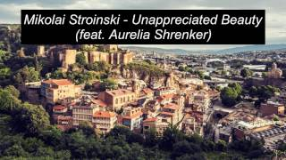 Mikolai Stroinski - Unappreciated Beauty (feat. Aurelia Shrenker)