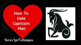 How To Date A CAPRICORN MAN