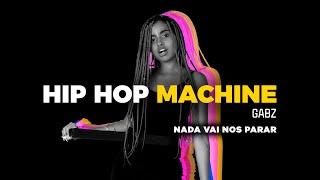 Hip Hop Machine #5   Gabz   Nada Vai Nos Parar