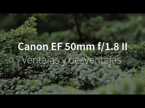 Canon 50mm f/1.8 II – Ventajas y Desventajas
