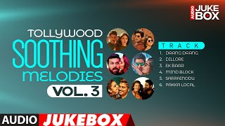 Tollywood Soothing Melodies Audio Songs Jukebox - Vol.3 | Latest Telugu Super Hit Songs