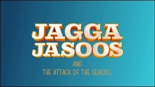Jagga Jasoos - Attack of the Seagulls - Video